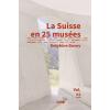 La Suisse en 25 musées. Vol. 2