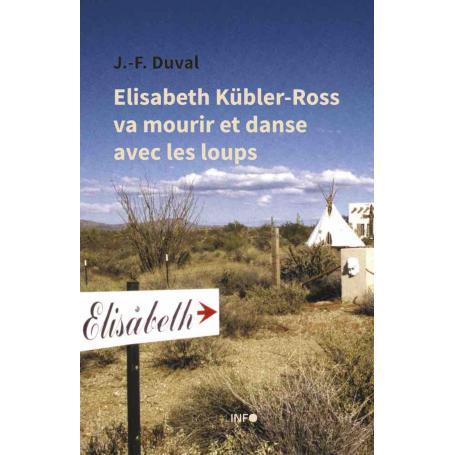 Elisabeth Kübler-Ross va mourir et danse avec les loups