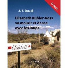 Elisabeth Kübler-Ross va mourir et danse avec les loups (E-Book)