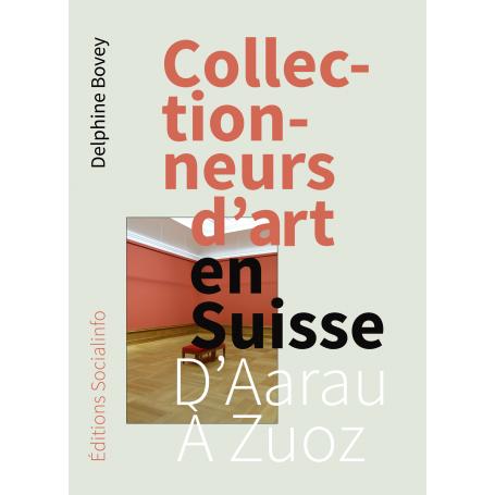 Collectionneurs d'art en Suisse. D'Aarau à Zuoz (édition reliée)