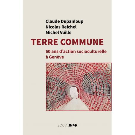 Terre commune. 60 ans d'action socioculturelle à Genève
